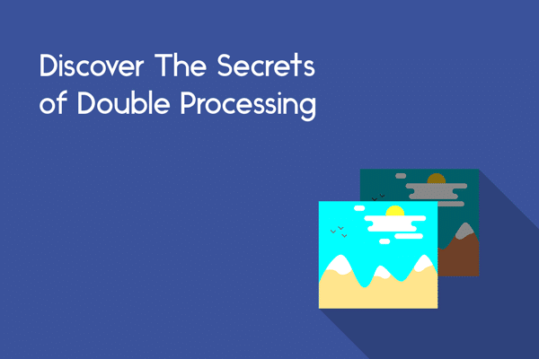 Discover The Secrets of Double Processing RAW File
