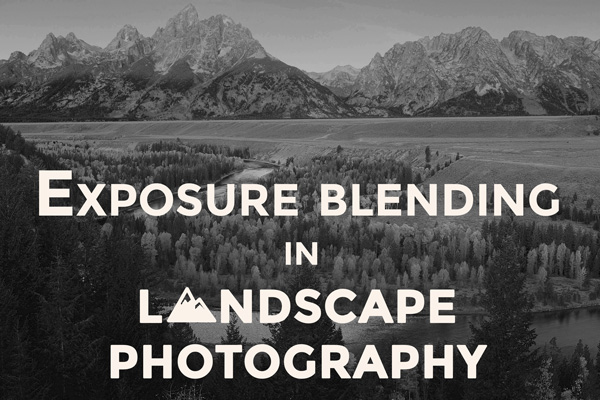 Exposure Blending In Landscape Photography