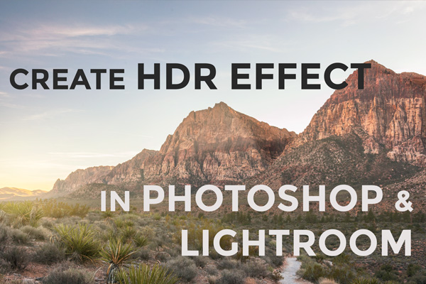 Use HDR Effect To Boost Images In Lightroom and Photoshop