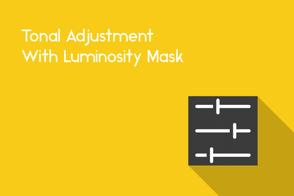 How To Apply Tonal Adjustments With Luminosity Masks
