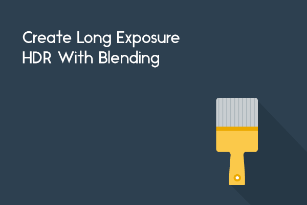 Create Long Exposure HDR With Blending