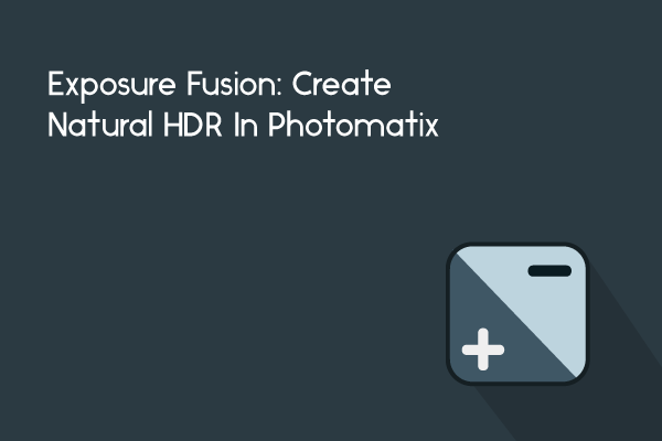 Exposure Fusion: Create Natural HDR In Photomatix