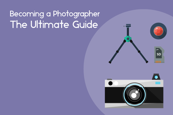 The Ultimate Guide To Becoming A Photographer