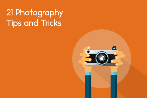 21 Photography Tips and Tricks For You To Get Creative Today