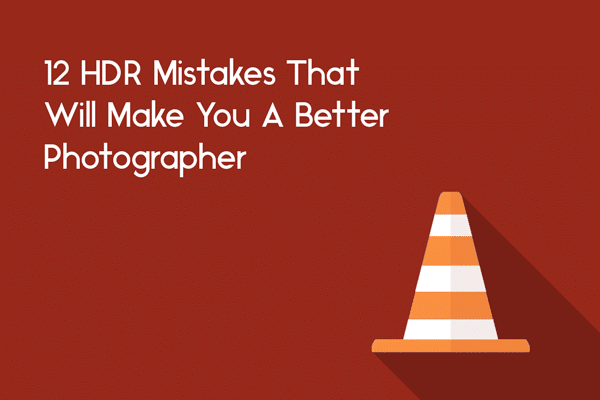 12 HDR Mistakes That Will Make You a Better Photographer